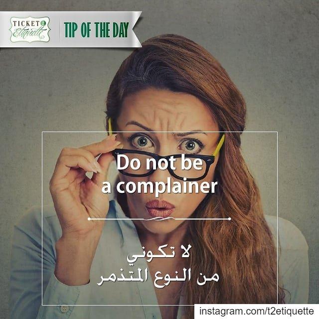 Do not be a complainerلا تكوني من النوع المتذمر.............. (Lebanon)